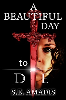 A Beautiful Day to Die - S.E. Amadis
